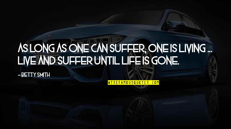 Live Long Life Quotes By Betty Smith: As long as one can suffer, one is