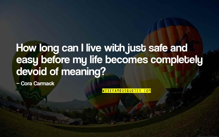 Live Long Life Quotes By Cora Carmack: How long can I live with just safe