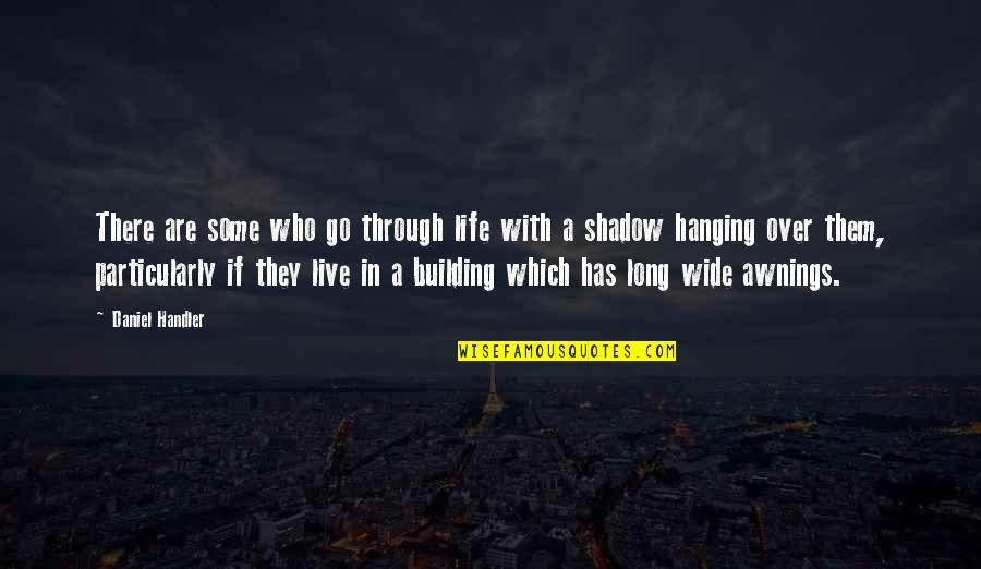 Live Long Life Quotes By Daniel Handler: There are some who go through life with