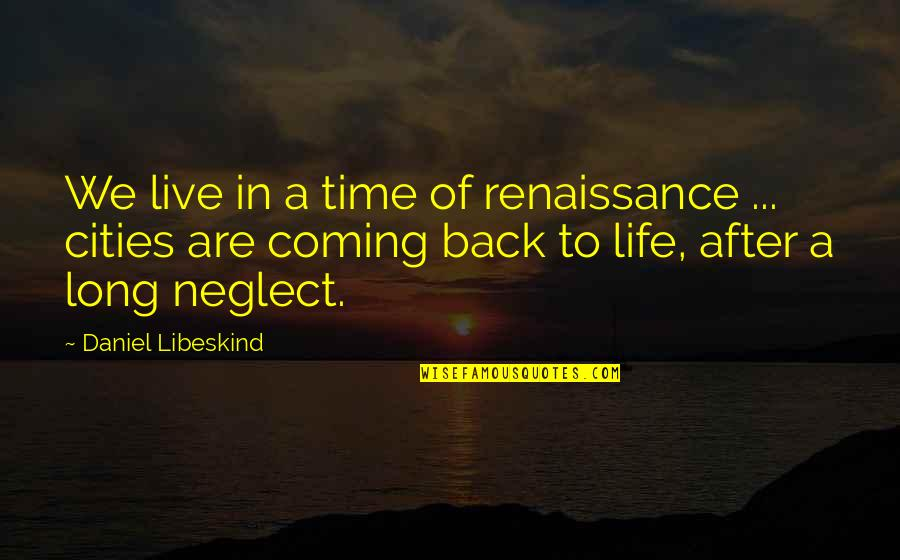 Live Long Life Quotes By Daniel Libeskind: We live in a time of renaissance ...