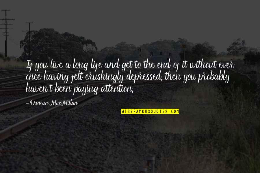 Live Long Life Quotes By Duncan MacMillan: If you live a long life and get