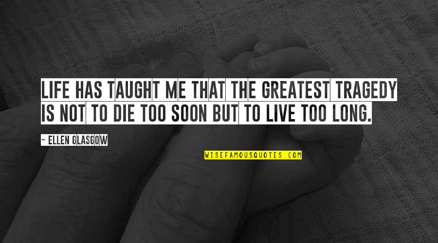 Live Long Life Quotes By Ellen Glasgow: Life has taught me that the greatest tragedy