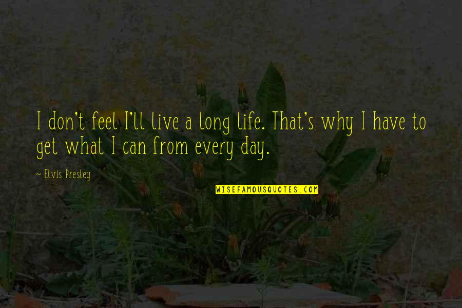 Live Long Life Quotes By Elvis Presley: I don't feel I'll live a long life.