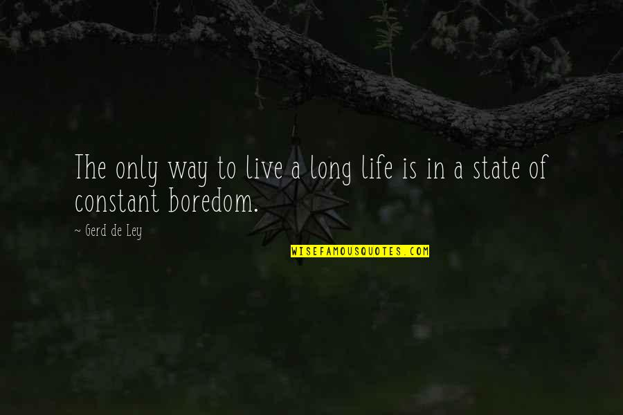 Live Long Life Quotes By Gerd De Ley: The only way to live a long life