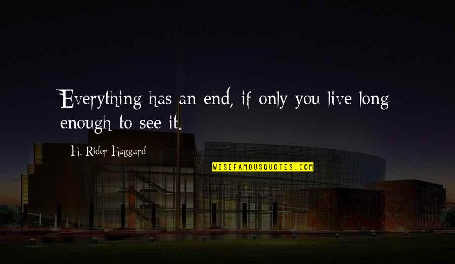 Live Long Life Quotes By H. Rider Haggard: Everything has an end, if only you live
