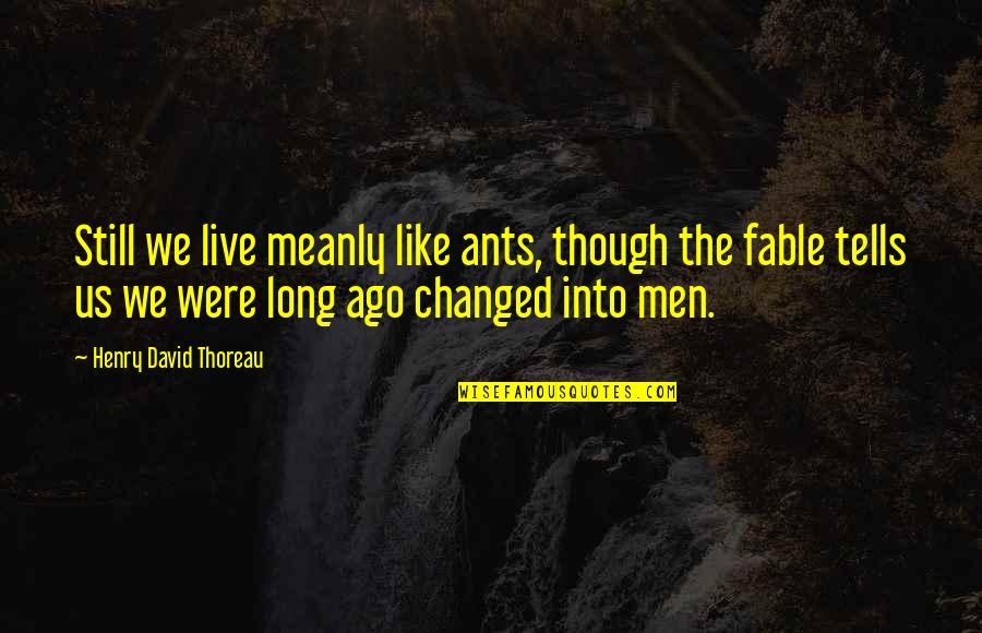Live Long Life Quotes By Henry David Thoreau: Still we live meanly like ants, though the
