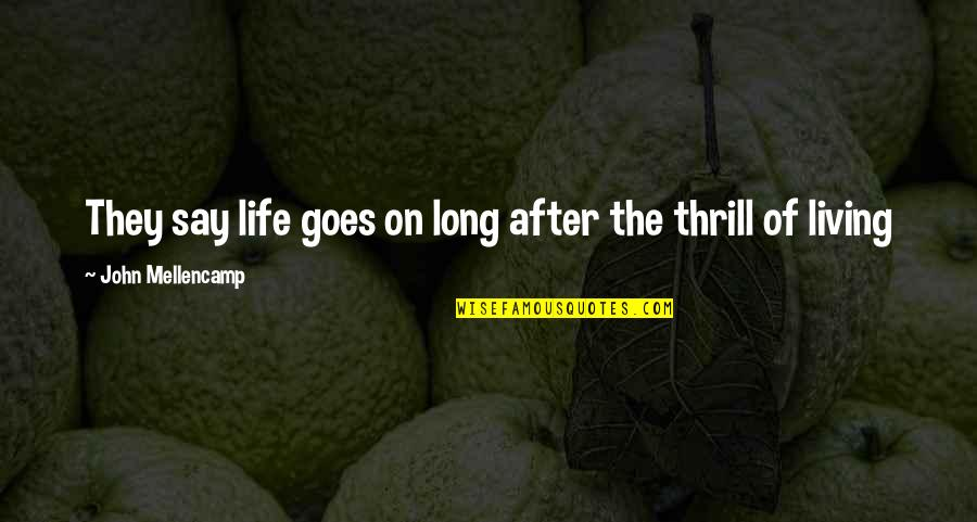 Live Long Life Quotes By John Mellencamp: They say life goes on long after the