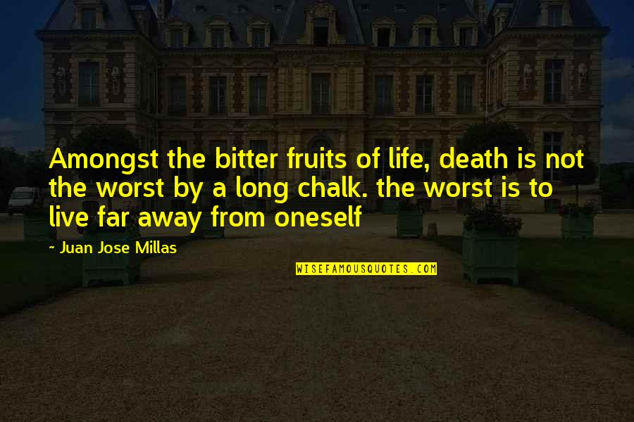 Live Long Life Quotes By Juan Jose Millas: Amongst the bitter fruits of life, death is