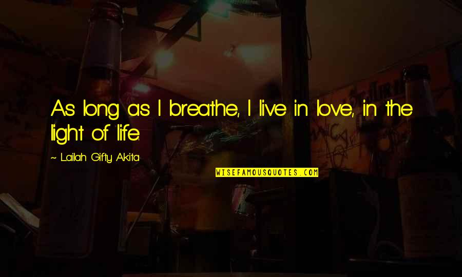 Live Long Life Quotes By Lailah Gifty Akita: As long as I breathe, I live in