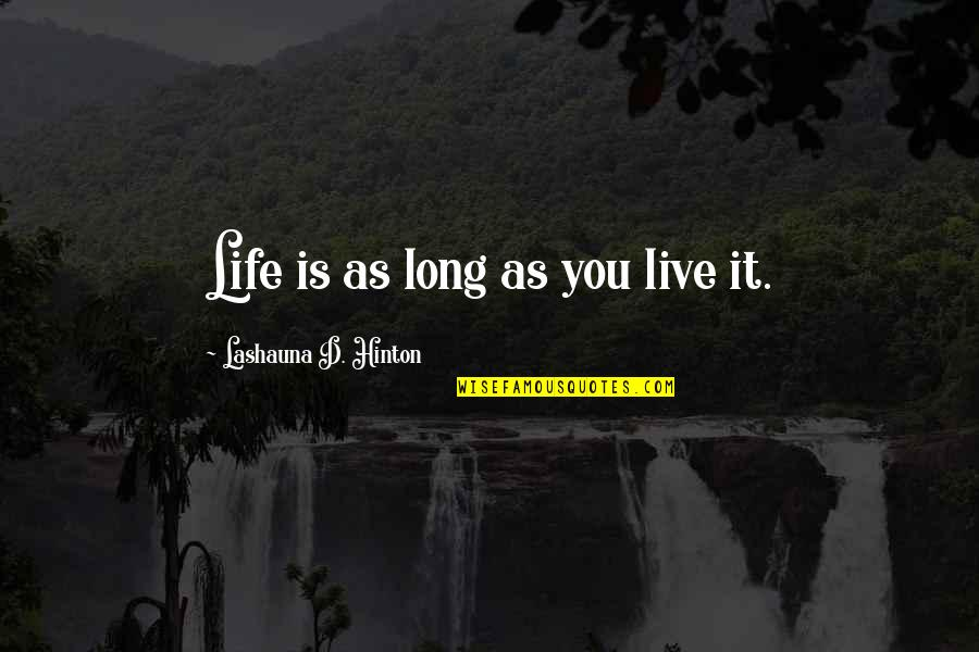 Live Long Life Quotes By Lashauna D. Hinton: Life is as long as you live it.