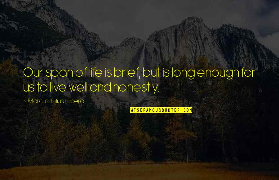 Live Long Life Quotes By Marcus Tullius Cicero: Our span of life is brief, but is