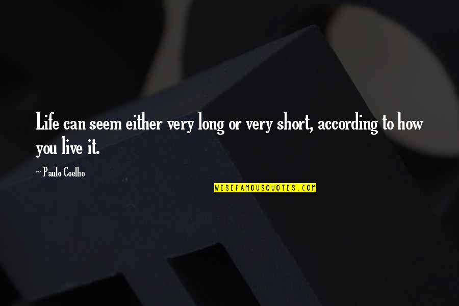 Live Long Life Quotes By Paulo Coelho: Life can seem either very long or very