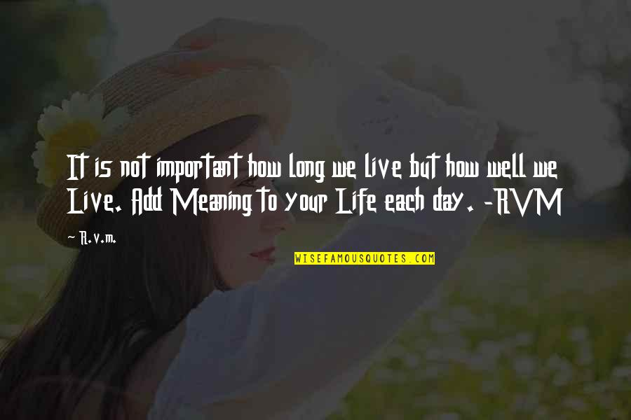 Live Long Life Quotes By R.v.m.: It is not important how long we live