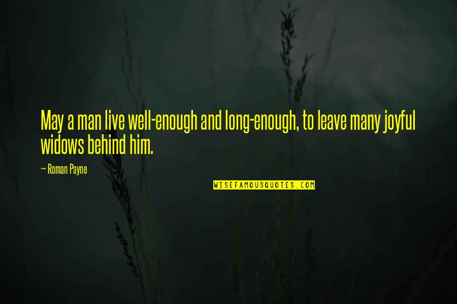 Live Long Life Quotes By Roman Payne: May a man live well-enough and long-enough, to