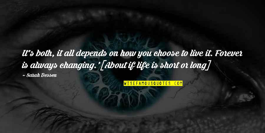 Live Long Life Quotes By Sarah Dessen: It's both, it all depends on how you