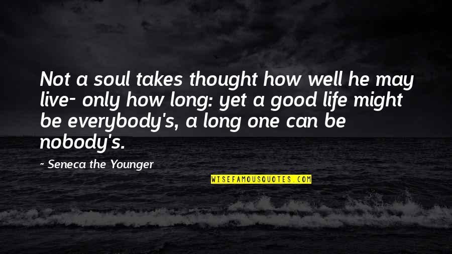 Live Long Life Quotes By Seneca The Younger: Not a soul takes thought how well he