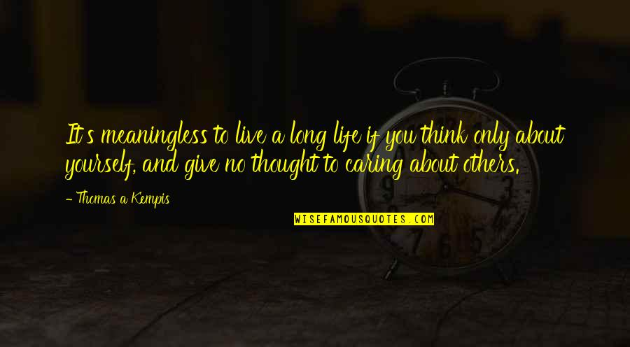 Live Long Life Quotes By Thomas A Kempis: It's meaningless to live a long life if
