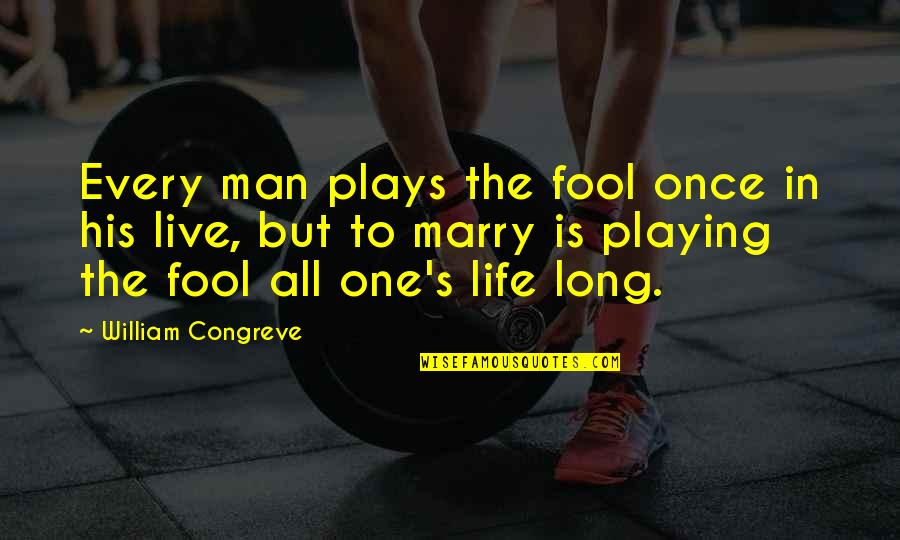 Live Long Life Quotes By William Congreve: Every man plays the fool once in his