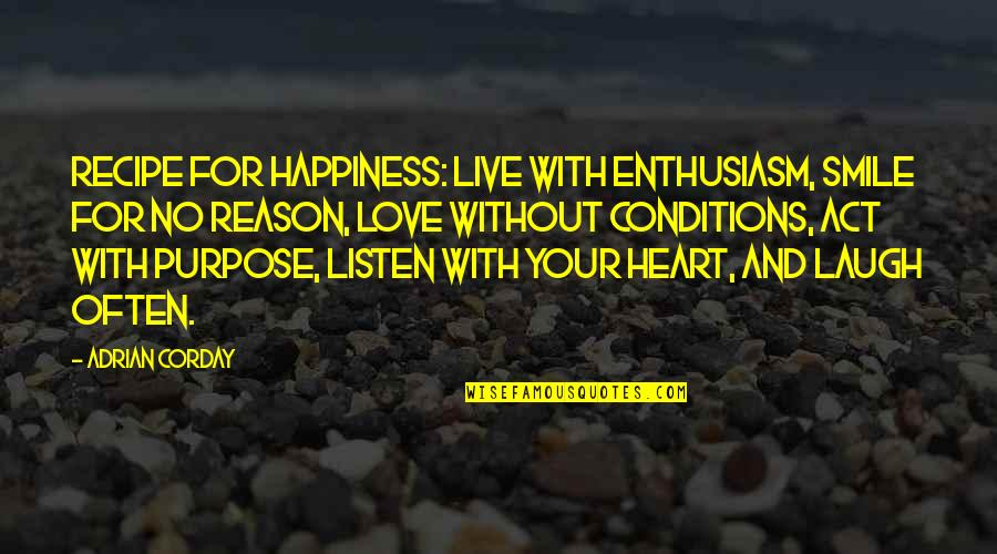 Live Love Smile Quotes By Adrian Corday: Recipe for happiness: Live with enthusiasm, smile for