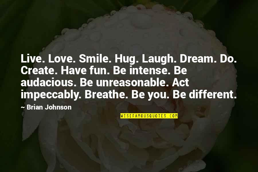 Live Love Smile Quotes By Brian Johnson: Live. Love. Smile. Hug. Laugh. Dream. Do. Create.