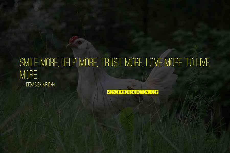Live Love Smile Quotes By Debasish Mridha: Smile more, help more, trust more, love more