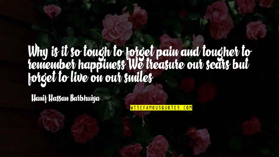 Live Love Smile Quotes By Hanif Hassan Barbhuiya: Why is it so tough to forget pain