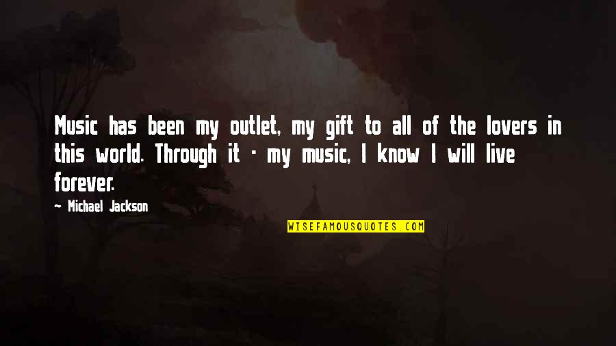 Live Through Music Quotes By Michael Jackson: Music has been my outlet, my gift to