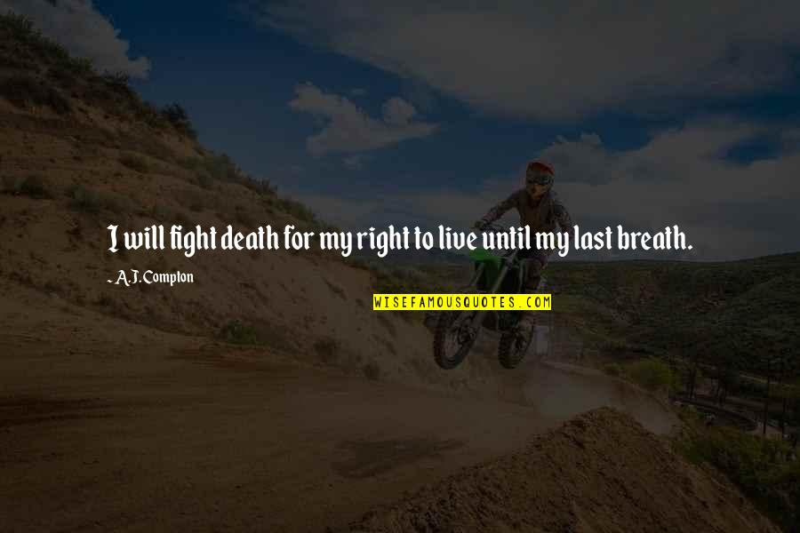 Live To Fight Quotes By A.J. Compton: I will fight death for my right to