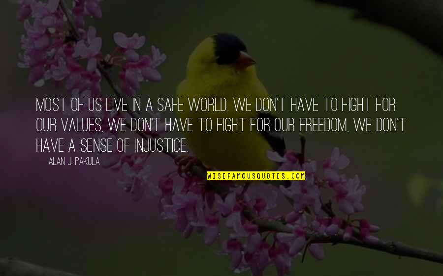 Live To Fight Quotes By Alan J. Pakula: Most of us live in a safe world.