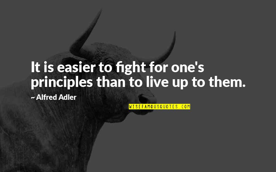 Live To Fight Quotes By Alfred Adler: It is easier to fight for one's principles