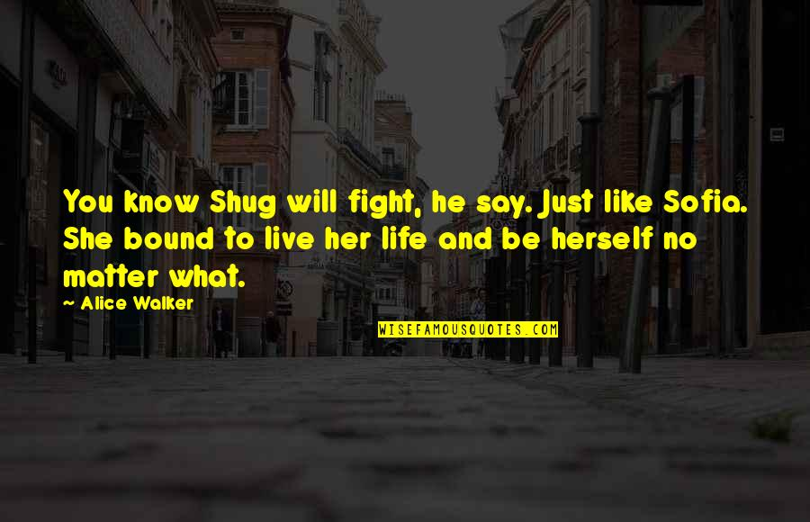 Live To Fight Quotes By Alice Walker: You know Shug will fight, he say. Just
