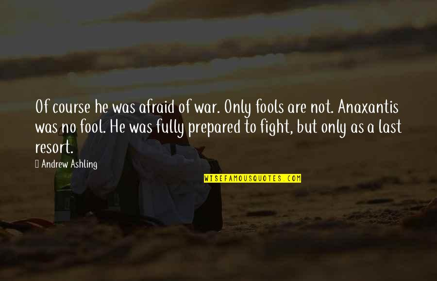 Live To Fight Quotes By Andrew Ashling: Of course he was afraid of war. Only