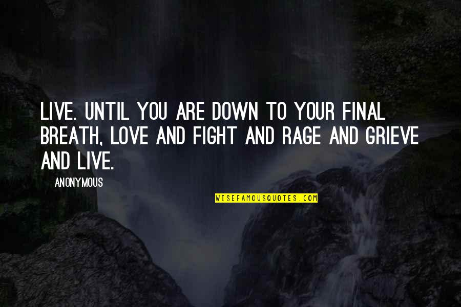 Live To Fight Quotes By Anonymous: Live. Until you are down to your final