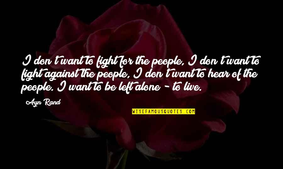 Live To Fight Quotes By Ayn Rand: I don't want to fight for the people,