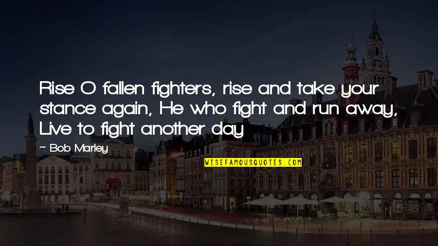 Live To Fight Quotes By Bob Marley: Rise O fallen fighters, rise and take your