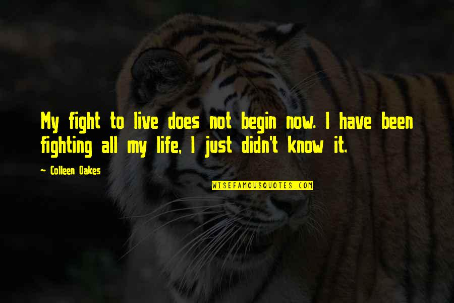 Live To Fight Quotes By Colleen Oakes: My fight to live does not begin now.