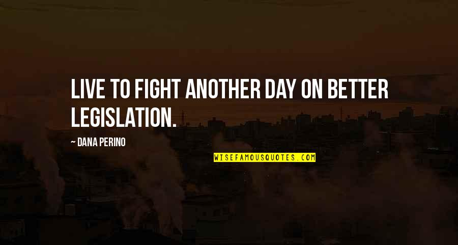 Live To Fight Quotes By Dana Perino: Live to fight another day on better legislation.