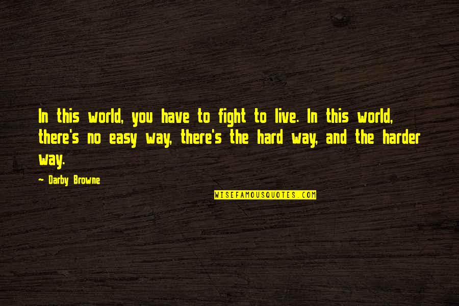 Live To Fight Quotes By Darby Browne: In this world, you have to fight to