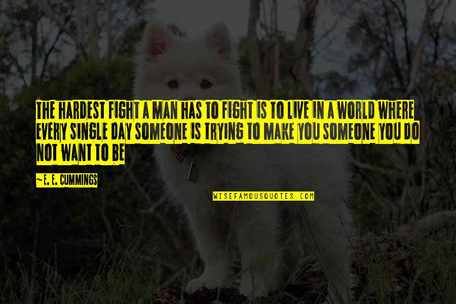 Live To Fight Quotes By E. E. Cummings: The hardest fight a man has to fight