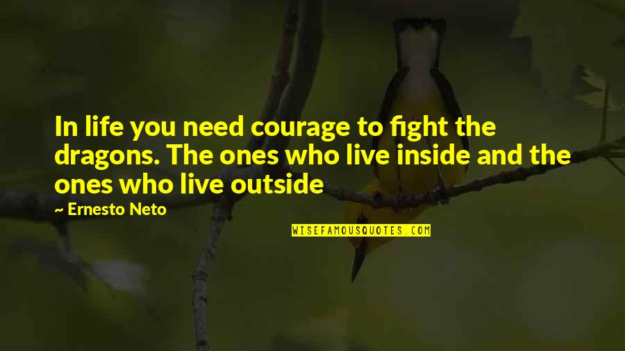 Live To Fight Quotes By Ernesto Neto: In life you need courage to fight the