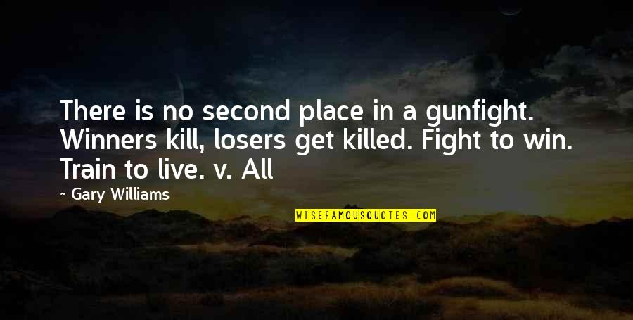 Live To Fight Quotes By Gary Williams: There is no second place in a gunfight.