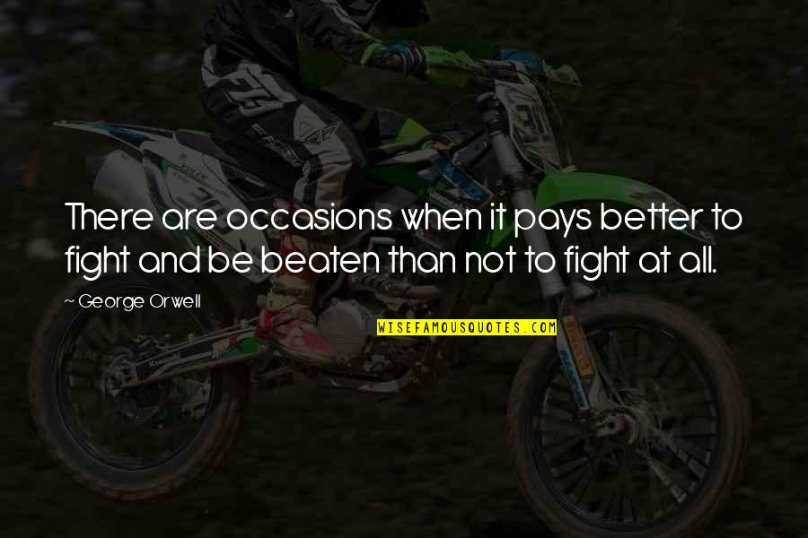 Live To Fight Quotes By George Orwell: There are occasions when it pays better to