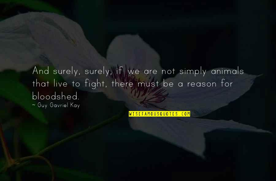 Live To Fight Quotes By Guy Gavriel Kay: And surely, surely, if we are not simply