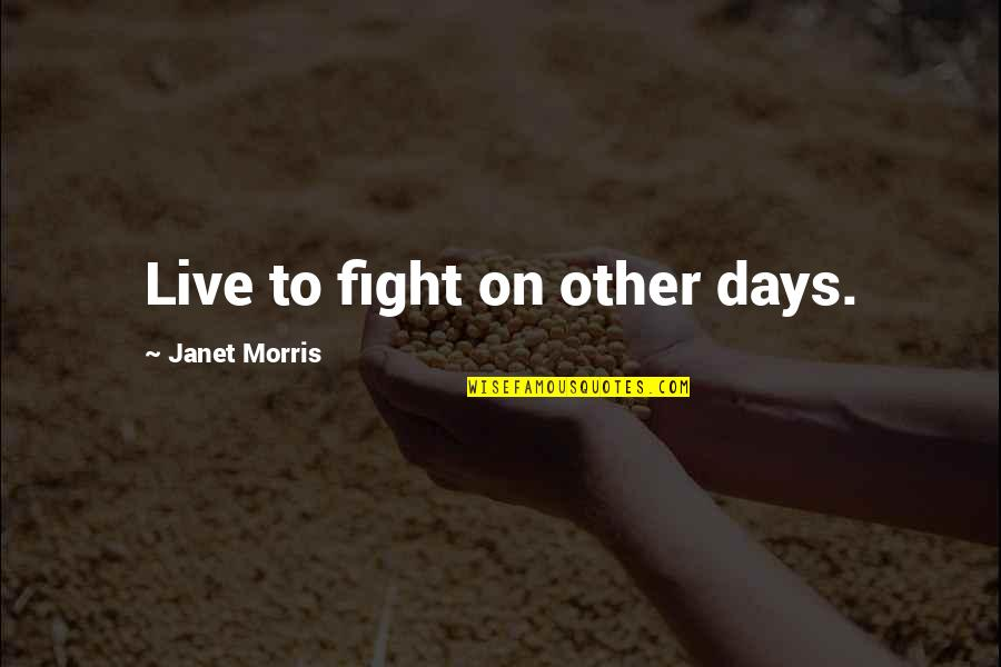 Live To Fight Quotes By Janet Morris: Live to fight on other days.