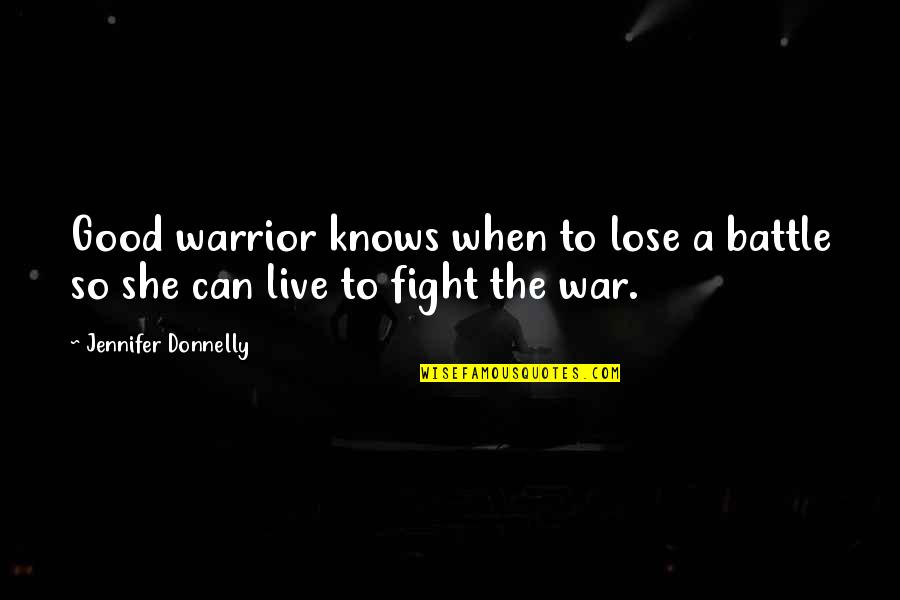 Live To Fight Quotes By Jennifer Donnelly: Good warrior knows when to lose a battle