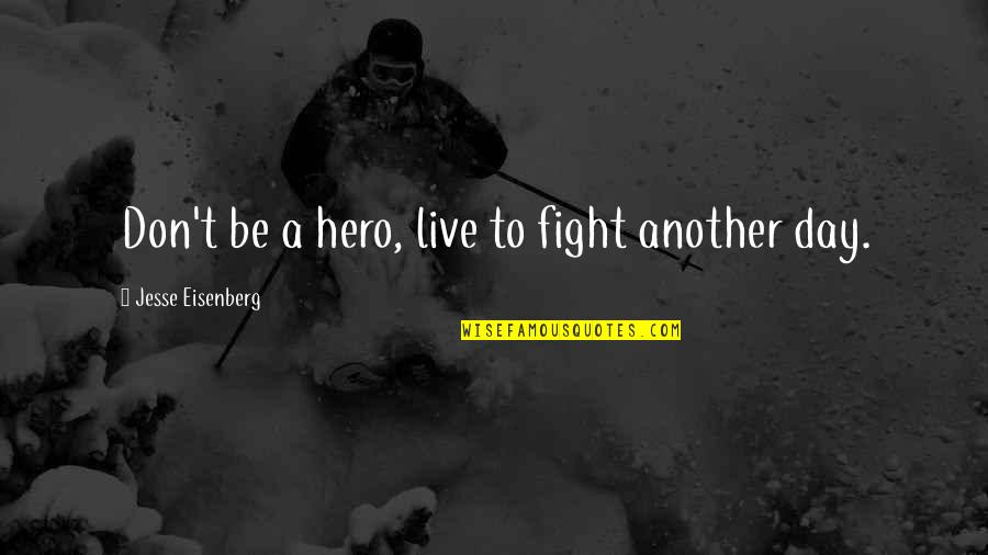 Live To Fight Quotes By Jesse Eisenberg: Don't be a hero, live to fight another