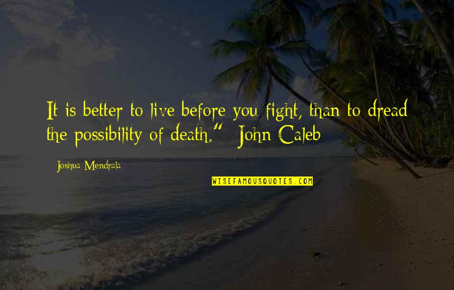Live To Fight Quotes By Joshua Mendrala: It is better to live before you fight,