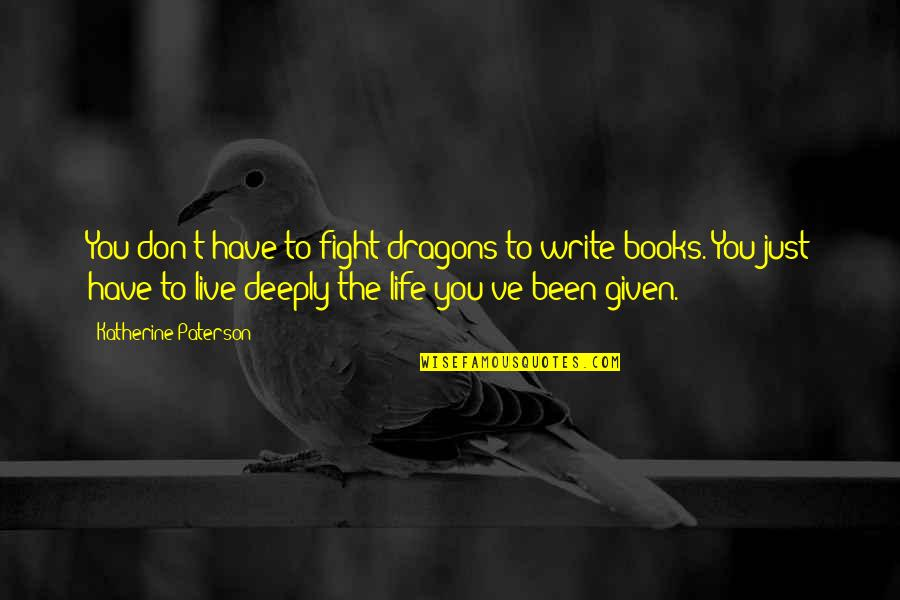 Live To Fight Quotes By Katherine Paterson: You don't have to fight dragons to write