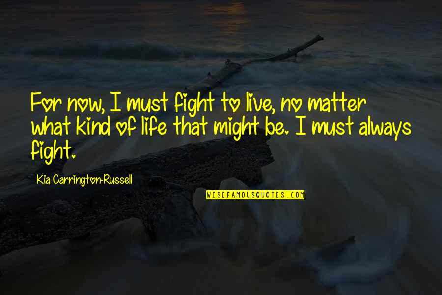 Live To Fight Quotes By Kia Carrington-Russell: For now, I must fight to live, no