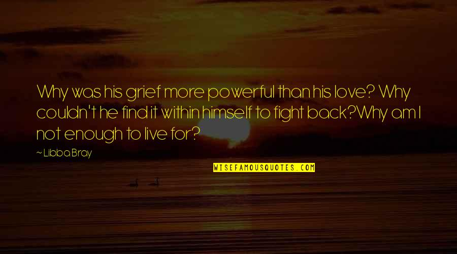 Live To Fight Quotes By Libba Bray: Why was his grief more powerful than his